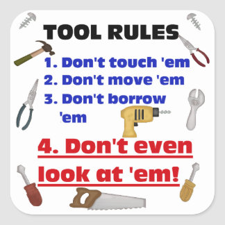 Tool Rules Humorous Wood Shop Dad Father Garage Square Sticker