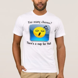 Tooo many chores? There's a nap for that! T-Shirt