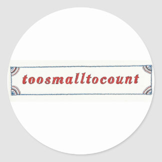 toosmalltocount classic round sticker