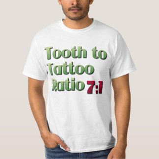 Tooth to Tattoo Ratio T-Shirt
