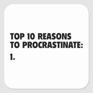 Top 10 Reasons To Procrastinate: 1. Square Sticker