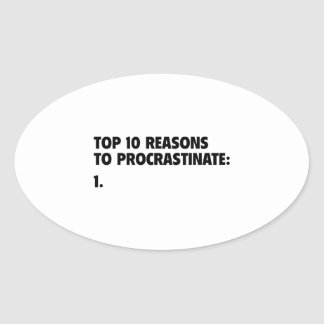 Top 10 Reasons To Procrastinate: 1. Oval Sticker