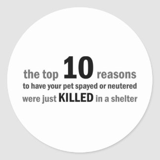 Top 10 Reasons to Spay or Neuter Classic Round Sticker