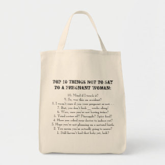 Top 10 Things NOT to Say to a Pregnant Woman Grocery Tote Bag