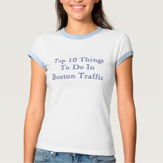Top 10 Things To Do In Boston Traffic T Shirt