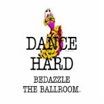 """TOP Ballroom Dazzle Cutout<br><div class=""""desc"""">Get the Dance Hard,  Bedazzle the Ballroom slogan on t-shirts,  sweatshirts,  dance tanks,  stickers,  and other gifts with the flamenco design.  Great for all those ballroom girls and guys.</div>"""