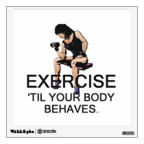 Exercise Til Your Body Behaves Slogan T-shirts and Posters
