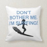 TOP Don't Bother Me I'm Surfing Pillows