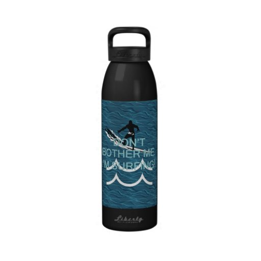 TOP Don't Bother Me I'm Surfing Reusable Water Bottles