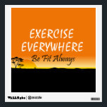 """TOP Exercise Everywhere Wall Decal<br><div class=""""desc"""">If you&#39;re a girl or guy who exercises wherever they go,  then this vibrant African plains inspired Exercise Everywhere slogan may just be right for your next workout tee,  sweat,  tank top,  or other gear. Makes a great poster or card,  too.  Also comes in Be Fit Always tagline option.</div>"""