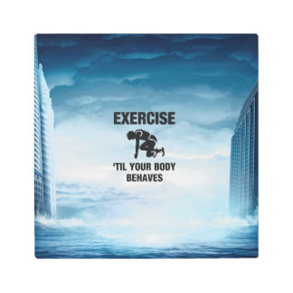 TOP Exercise Til Body Behaves Metal Print