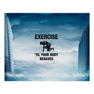 TOP Exercise Til Body Behaves Poster