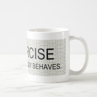 TOP Exercise Til Your Body Behaves Coffee Mug