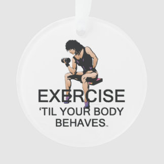 TOP Exercise Til Your Body Behaves Ornament