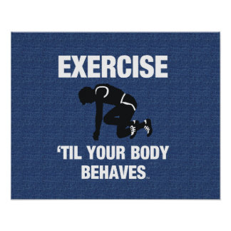 TOP Exercise Til Your Body Behaves Print