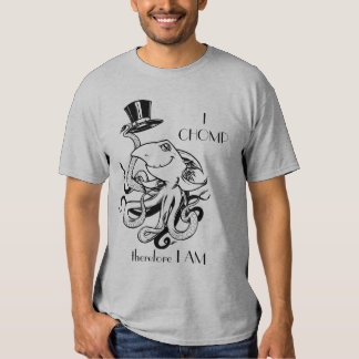 Top Hat, I CHOMP therefore I AM Shirts