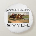 TOP Horse Racing is My Life Round Pillow