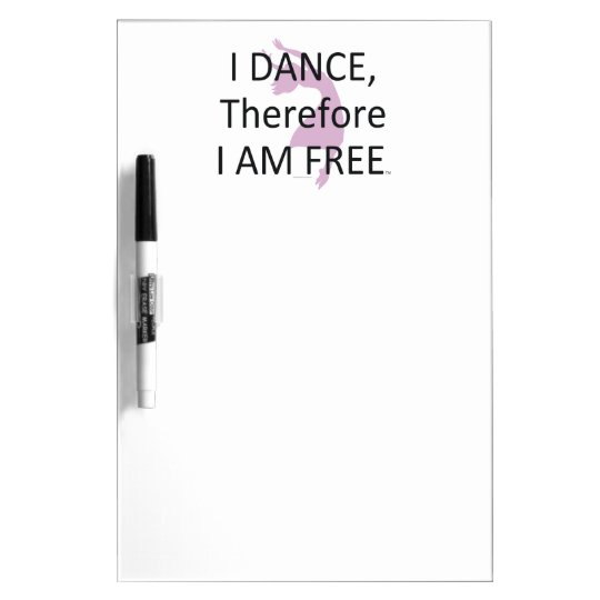 TOP I Dance Therefore I Am Dry Erase Board