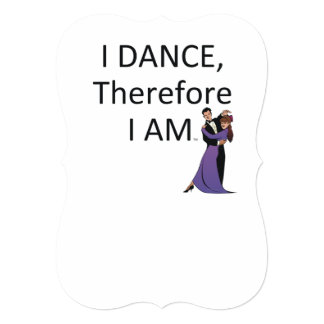 TOP I Dance Therefore I Am 5x7 Paper Invitation Card