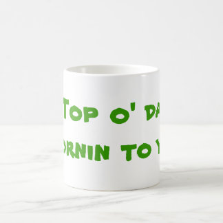 Top o' da mornin to ya! coffee mug