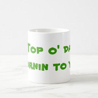 Top o' da mornin to ya! coffee mug