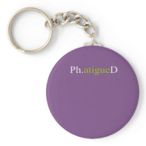 Top PhD Phatigued Funny Gift Design Keychain