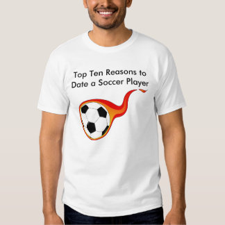 top ten reasons to date a soccer player t shirt