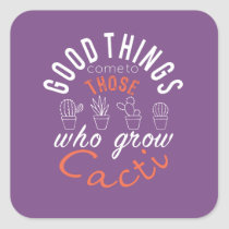 Topf Funy Good things to those who Grow Cacti Square Sticker