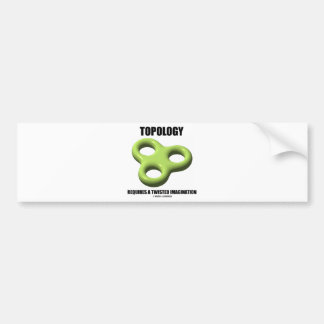 Topology Requires A Twisted Imagination Toroid Bumper Sticker