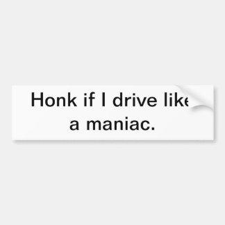Toque la bocina si conduzco como un maniaco pegatina para auto