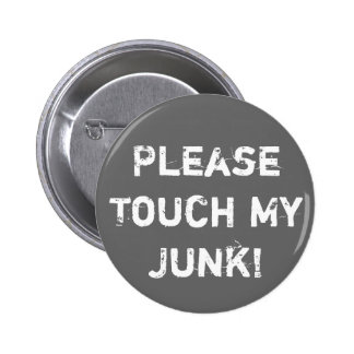 ¡Toque por favor mis desperdicios! Pin Redondo De 2 Pulgadas