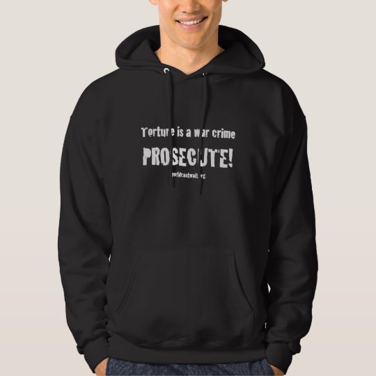 Torture is a war crime PROSECUTE (White type) Hoodie