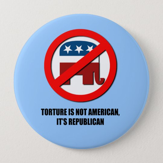 Torture is not American, it's Republican Button