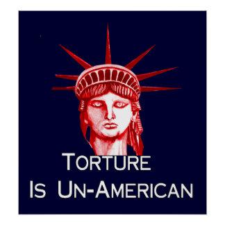 Torture Is Un-American Poster