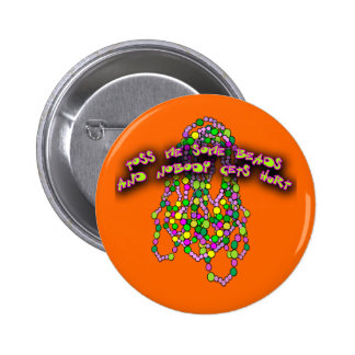 Toss Me Some Beads and Nobody Gets Hurt Buttons