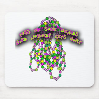 Toss Me Some Beads and Nobody Gets Hurt Mouse Pad