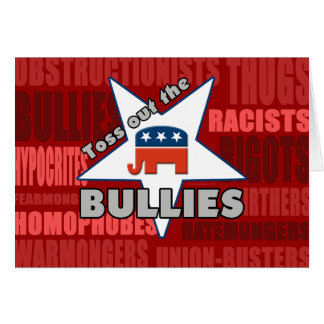 Toss Out the GOP BULLIES! Greeting Cards