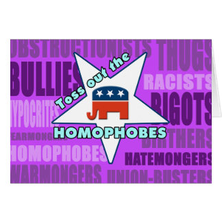 Toss Out the GOP HOMOPHOBES! Greeting Card