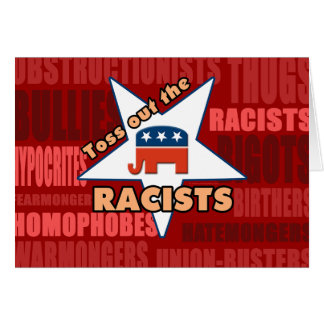 Toss Out the GOP RACISTS! Card
