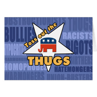 Toss Out the GOP THUGS! Greeting Card