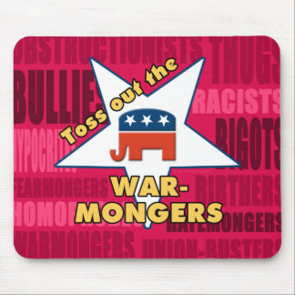 Toss out the GOP WARMONGERS! Mouse Pads