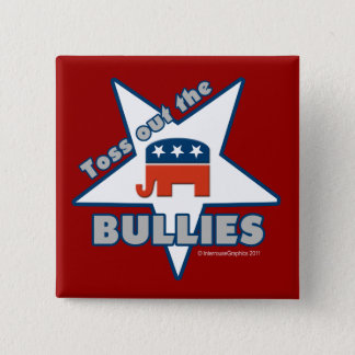 Toss Out the Republican BULLIES Button