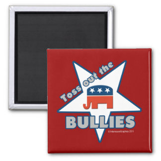 Toss Out the Republican BULLIES round and square Magnets