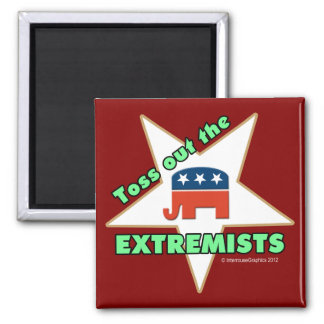 Toss Out the Republican EXTREMISTS! Fridge Magnet