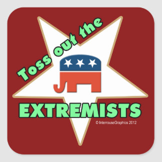 Toss Out the Republican EXTREMISTS! Square Sticker