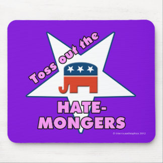 Toss Out the Republican HATEMONGERS! Mouse Pad