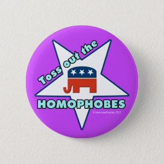 Toss Out the Republican Homophobes! Pinback Button