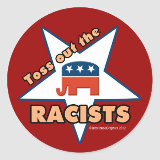 Toss Out the Republican RACISTS! Classic Round Sticker