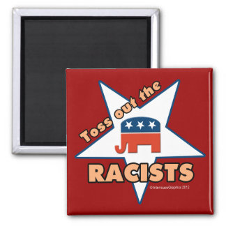 Toss Out the Republican RACISTS! Magnet