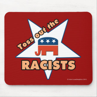 Toss Out the Republican RACISTS! Mouse Pad